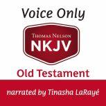 Voice Only Audio Bible - New King James Version, NKJV (Narrated by Tinasha LaRaye): Old Testament, Thomas Nelson