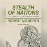 Stealth of Nations The Global Rise of the Informal Economy, Robert Neuwirth