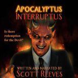 Apocalyptus Interruptus: A Novella, Scott Reeves