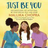 Just Be You Ask Questions, Set Intentions, Be Your Special Self, and More, Mallika Chopra