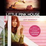 Little Pink House A True Story of Defiance and Courage, Jeff Benedict