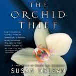 The Orchid Thief A True Story of Beauty and Obsession, Susan Orlean