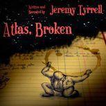 Atlas, Broken, Jeremy Tyrrell