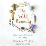 The Wild Remedy How Nature Mends Us - A Diary, Emma Mitchell