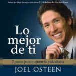 Lo Mejor De Ti (Become a Better You) 7 Pasos Para Mejorar Tu Vida Diaria, Joel Osteen