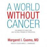 A World without Cancer The Making of a New Cure and the Real Promise of Prevention, Margaret I. Cuomo, MD