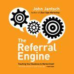The Referral Engine Teaching Your Business to Market Itself, John Jantsch