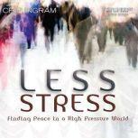 Less Stress Finding Peace in a High Pressure World, Chip Ingram