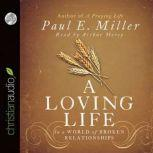 A Loving Life In a World of Broken Relationships, Paul E. Miller