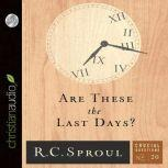 Are These the Last Days?, R. C. Sproul