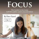 Focus The Guide to Increase Self-Discipline and Concentration, Dave Farrel
