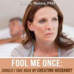 Fool Me Once Should I Take Back My Cheating Husband?, Caroline Madden