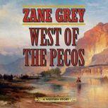 West of the Pecos A Western Story, Zane Grey