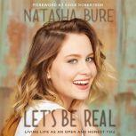 Let's Be Real Living Life as an Open and Honest You, Natasha Bure