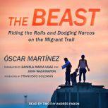 The Beast Riding the Rails and Dodging Narcos on the Migrant Trail, Oscar Martinez