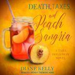 Death, Taxes, and Peach Sangria, Diane Kelly