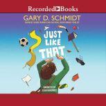 Just Like That, Gary D. Schmidt