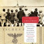 50 Children One Ordinary American Couple's Extraordinary Rescue Mission into the Heart of Nazi Germany, Steven Pressman