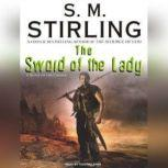 The Sword of the Lady A Novel of the Change, S. M. Stirling