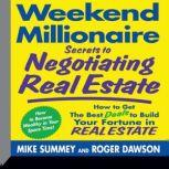 Weekend Millionaire Secrets to Negotiating Real Estate How To Get the Best Deals to Build Your Fortune in Real Estate, Roger Dawson