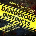 Dangerous Instincts Use an FBI Profiler's Tactics to Avoid Unsafe Situations, Alisa Bowman