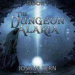 The Dungeon Alaria A Gamelit Novel, Joshua Kern