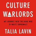 Culture Warlords My Journey Into the Dark Web of White Supremacy, Talia Lavin