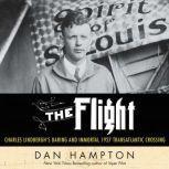 The Flight Charles Lindbergh's Daring and Immortal 1927 Transatlantic Crossing, Dan Hampton