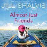 Almost Just Friends A Novel, Jill Shalvis