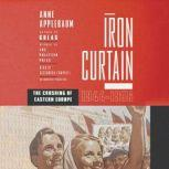 Iron Curtain The Crushing of Eastern Europe, 1944-1956, Anne Applebaum
