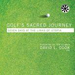 Golf's Sacred Journey Seven Days at the Links of Utopia, David L. Cook