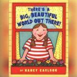 There's a Big Beautiful World Out There!, Nancy Carlson