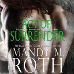 Act of Surrender Paranormal Security and Intelligence® an Immortal Ops® World Novel, Mandy M. Roth