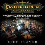 Pathfinder Kingmaker Game, Classes, Companions, Wiki, Walkthrough, Cheats, Alchemist, Archetypes, Artifacts, Guide Unofficial, Leet Player