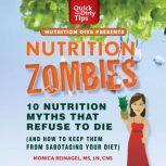 Nutrition Zombies: Top 10 Myths That Refuse to Die (And How to Keep Them From Sabotaging Your Diet), Monica Reinagel