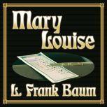 Mary Louise, L. Frank Baum