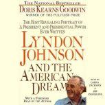 Lyndon Johnson and the American Dream The Most Revealing Portrait of a President and Presidential Power Ever Written, Doris Kearns Goodwin