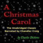 A Christmas Carol: The Unabridged Classic Narrated by Chandler Craig, Charles Dickens