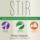 STIR Spiritual Transformation in Relationships, Mindy Caliguire