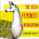 Geek Feminist Revolution Essays on Subversion, Tactical Profanity, and the Power of the Media, Kameron Hurley
