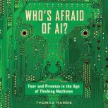 Who's Afraid of AI? Fear and Promise in the Age of Thinking Machines, Thomas Ramge