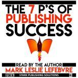 The 7 P's of Publishing Success, Mark Leslie Lefebvre