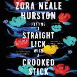 Hitting a Straight Lick with a Crooked Stick Stories from the Harlem Renaissance, Zora Neale Hurston