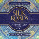 The Silk Roads A New History of the World, Peter Frankopan