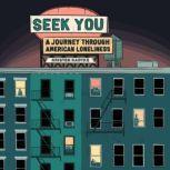 Seek You A Journey Through American Loneliness, Kristen Radtke