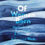 Of Woman Born Motherhood as Experience and Institution, Adrienne Rich