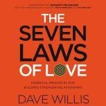 The Seven Laws of Love Essential Principles for Building Stronger Relationships, Dave Willis