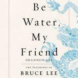 Be Water, My Friend The Teachings of Bruce Lee, Shannon Lee