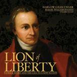 Lion of Liberty Patrick Henry and the Call to a New Nation, Harlow Giles Unger