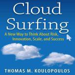 Cloud Surfing A New Way to Think About Risk, Innovation, Scale, and Success, Tom Koulopoulos